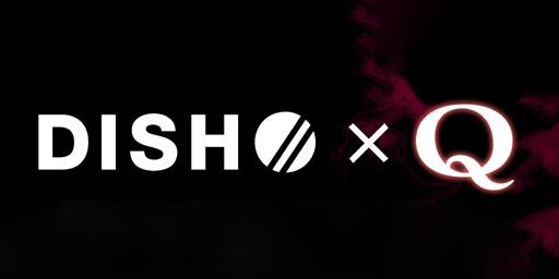 DISH// ✕ Q